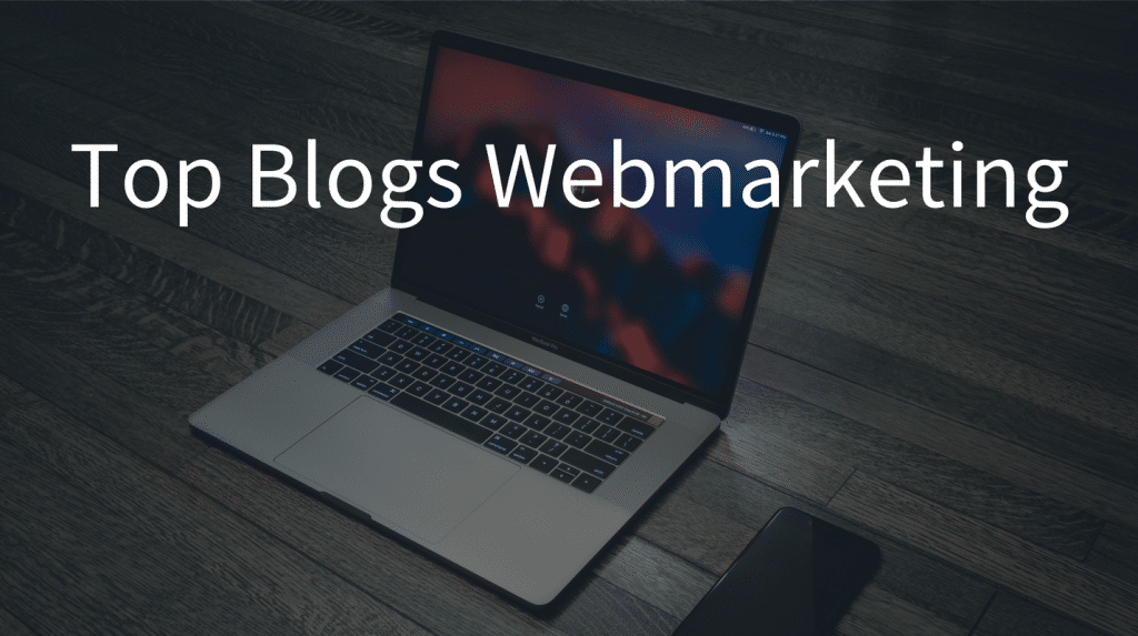 Mon top 10 des blogs webmarketing. Commence ta veille marketing digital.