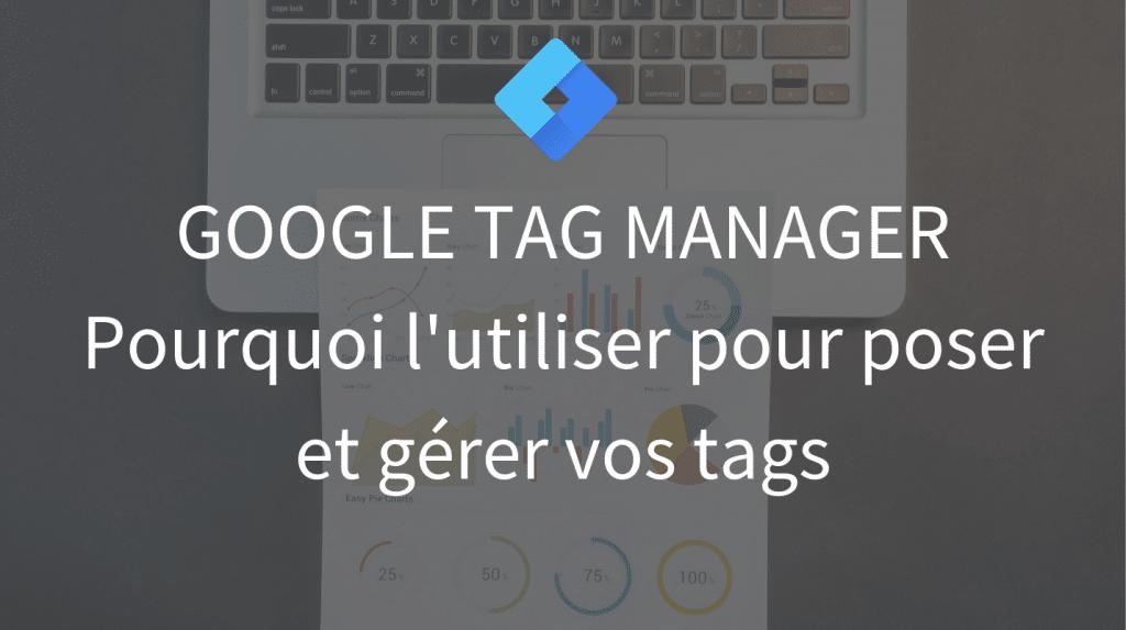 Google Tag Manager Pourquoi l'utiliser pour poser et gerer vos tags - La tech dans les etoiles