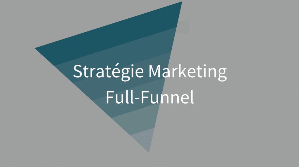 Quels sont les avantages de la stratégie marketing full-funnel ?