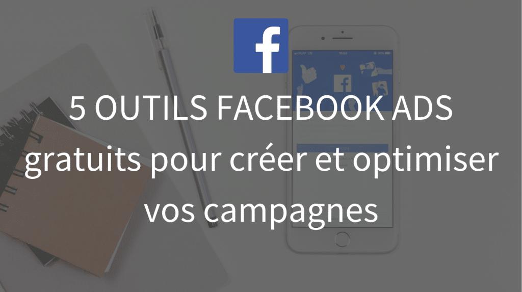 5 outils Facebook Ads gratuits pour creer et optimiser vos campagnes - La tech dans les etoiles